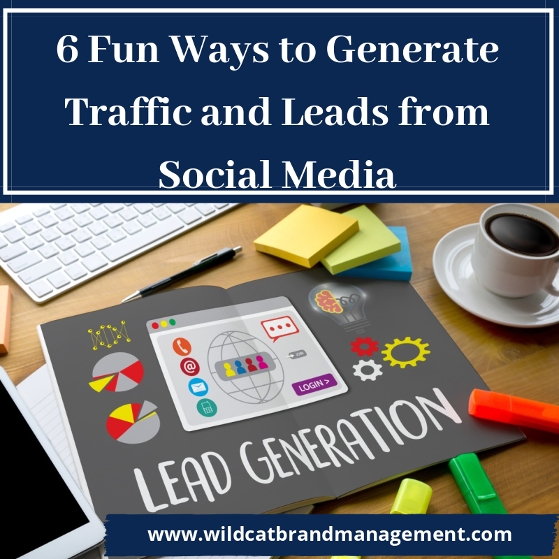 6 Fun Ways to Generate Traffic and Leads from Social Media
